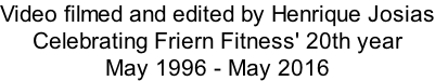 Video filmed and edited by Henrique Josias Celebrating Friern Fitness' 20th year May 1996 - May 2016
